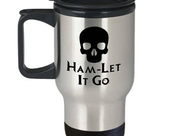 Shakespeare Pun Funny Travel Mug Ham-Let It Go Gift Frozen Sarcastic Hamlet Coffee Cup