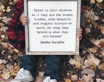 Speak to your children as if they are the wisest | Modern Farmhouse Sign | Kids Room Decor | Living room Decor | Inspirational Wall Hangings