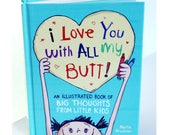I Love You  With All My Butt, an Illustrated Book of Big Thoughts From Little Kids , by Martin Bruckner of Spaghetti Toes, Childrens Book