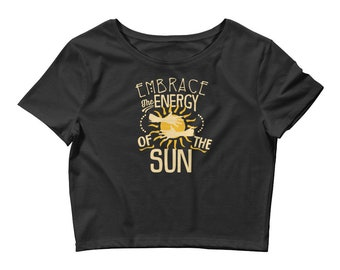 Women's Crop Tee, Embrace the Energy of the Sun, Global Warming Gift, Environment Tee, Ecologists Crop Tee, Save the Ocean Tee