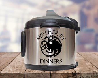 Instant pot Decal, mother of dinners, game of thrones, I know things IP decal, crock pot decal, pressure cooker