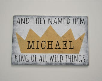 And They Named Him King Of All The Wild Things Wood Sign Boys Nursery Decor Where The Wild Things Are Nursery Personalized Baby Gift