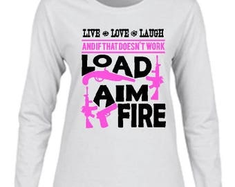 Load Aim Fire long sleeve tshirt. Girls and guns. Gun shirt. Shooting
