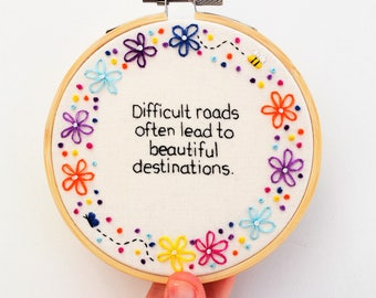 Embroidery Inspirational Quote/ Hand Embroidery Hoop Art/ Inspirational Wall Hanging 'Difficult roads often lead to...'