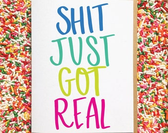 Shit Just Got Real. Hand Lettered Card. Funny for Friend. Birthday Card. New Baby Card. Engagement Card. Inappropriate Card. Curse Word Card