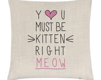 You Must Be Kitten Right Meow Linen Cushion Cover