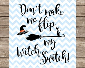 Witch svg, Don't Make Me Flip My Witch Switch svg, svg, Halloween, Witches, Black Cat, Fall, fall svg, Halloween svg, Autumn svg, Autumn dxf