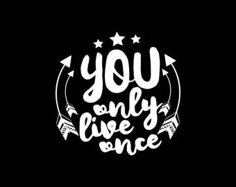 You Only Live Once Decal,Yolo Quote decal,Inspirational Decals,Live your life, Vinyl Decal,Yeti,Laptop,Tablet,Wall,Window,Bumper Sticker