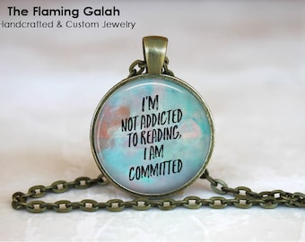 I'm Not Addicted To Reading, I'm Committed Pendant • Reading Quote • Book Lover • Love Reading • Gift Under 20 • Made in Australia (P1551)