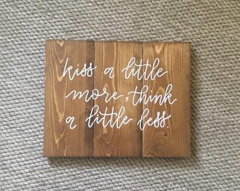 Kiss a little more, think a little less - rustic wood sign - country sign - bedroom sign - early american stain -  farmhouse sign