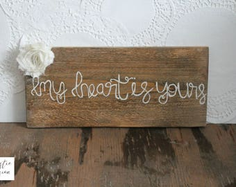 My Heart Is Yours / My Heart Is Yours Wood Sign / Farmhouse Style Wood Sign / Rustic Wood Sign / Rustic Wood Decor / Farmhouse Sign