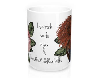 I Snatch Souls Wigs And Hundred Dollar Bills  Mug 15Oz