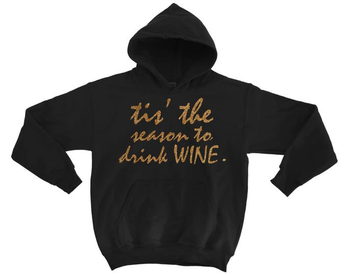 Wine Sweatshirts . Wine gifts. Tis the season to drink WINE hoodie . Christmas gold ink Hoodies . Funny Holiday Hoodie . Funny xmas shirts.