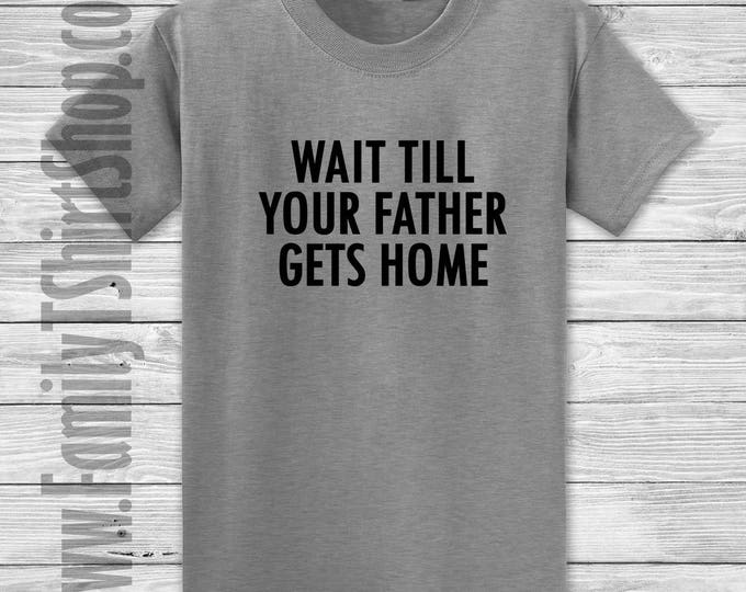 Wait Till Your Father Gets Home T-shirt
