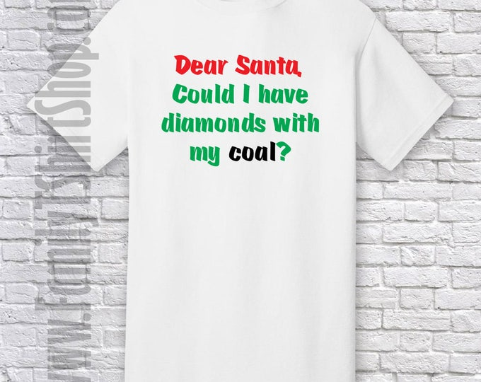 Dear Santa Could I Have Diamonds With My Coal? T-shirt