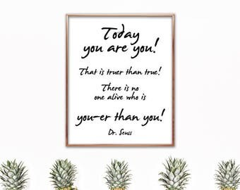 Today you are You, that is truer than true. There is no one alive who is Youer than You, Dr. Seuss, quote, saying, poster, print, wall art