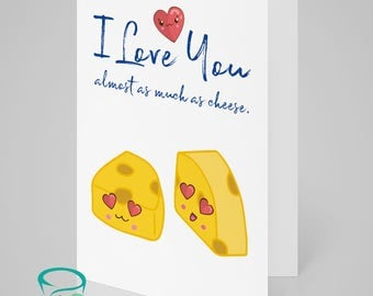 I love you!... almost as much as cheese! Alternative anniversary, valentine, love card. Cheesy card