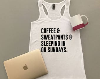 Coffee and Sweatpants and Sleeping in on Sundays Tank Top - Coffee Tank Top - Coffee and Sweatpants - Sunday Tank Top - Lazy Sunday Shirt