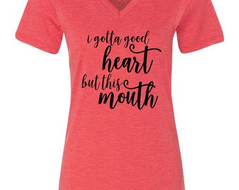 I Got A Good Heart but this mouth ladies v-neck shirt~ Filthy mouth ladies shirt~I Got A Good Heart But This Mouth relaxed Shirt
