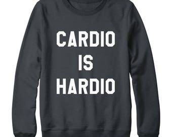 Cardio is Hardio Sweatshirt Funny Fashion Teens Gifts Quote Sweatshirt Tumblr Sweatshirt Oversized Jumper Sweater Women Sweatshirt Men Shirt