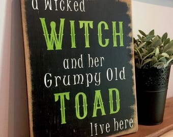 HALLOWEEN SIGN - A Wicked Witch and Her Grumpy Old Toad Live Here - Halloween Decor - All Hallows' Eve - Hallowe'en