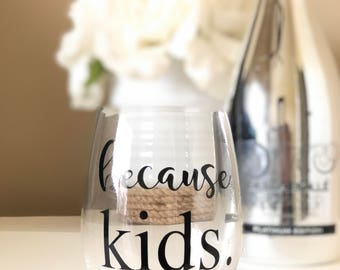 Because Kids Wine Glass 15oz, for Mom, Gift for Her, Wine Cup