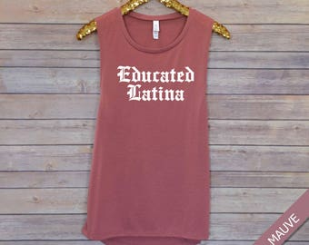 Educated Latina, Latina Tank, Latina Power, Latina Feminist, Latinx, Flowy Muscle Tank, Barre Tank, Workout Tank, Powerlifting Tank, Brunch