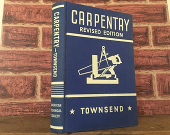 1918 CARPENTRY hardcover book, revised ed, 1956 by Gilbert Townsend - building construction, framing, interior + exterior finish, roofing