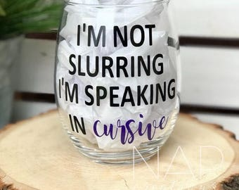 I'm Not Slurring, I'm Speaking In Cursive || Wine Glass || 15 ounce
