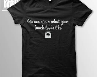 No One Cares What Your Lunch Looks Like *Instagram* t-shirt tee // funny t-shirts / t-shirt funny / funny shirt / sarcasm t-shirt