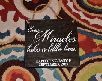 Even Miracles take a little time -  PERSONALIZED last name and due date Pregnancy Announcement Sign Photo Prop - There's a baby on the way!