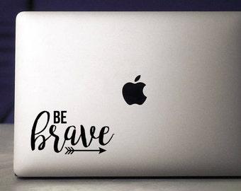 Be Brave / Brave / Be Brave Decal / Sara Bareilles / Decal / Sticker / Macbook Decal / Laptop Decal / Brave Sticker / Vinyl Decal / Arrows