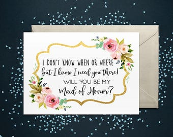 I don't know when or where, but I know I need you there! Will you be my Maid of Honor Card - Bridesmaid, Matron of Honor Proposal Card