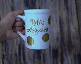 coffee mug, cute coffee mug, coffee mugs, gift for best friend, funny coffee mug, hello gorgeous, cute quote mug, quote coffee mugs, mugs
