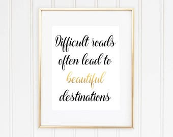 Difficult roads often lead to beautiful destinations, Inspirational Quote, Typography, Calligraphy, Gold, Printable, Instant Download