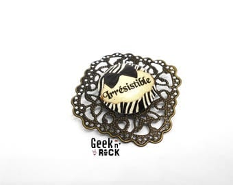 "SALE 50% humor insult - sweet words ""Irrésistible"" brooch"