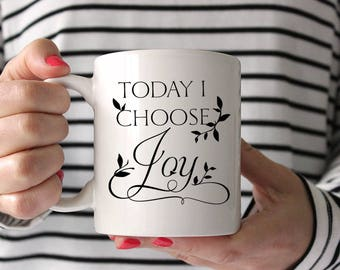 "Inspirational Quote Mug ""Today I Choose Joy"" Ceramic Mug - Statement Mug Coffee Mug - Unique Coffee Mug Gift for Her - Mother's Day Gift Mug"