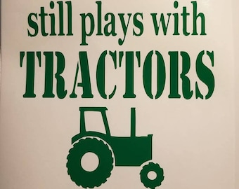 Still plays with Tractors Decal - permanent vinyl - perfect for Yeti & Rtic cups, coolers, tractor cab windows, etc. Decal only. Farm life!