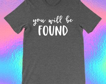 YOU WILL be FOUND unisex t shirt // dear evan hansen musical theatre inspired // theatre gift //