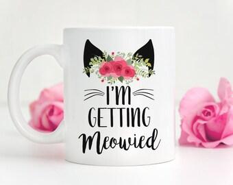 Engagement Mug - I'm Getting Meowied - Engagement Gift - Cute Engagement Mug - Bridal Shower Gift - Cute Wedding Mug - Getting Married Mug