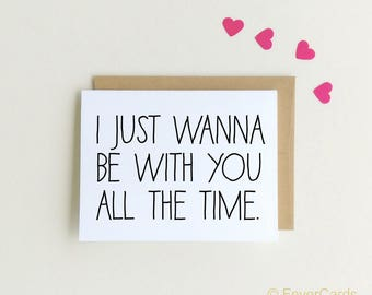Want to be with you all the time, Love Card, Relationship Card, Boyfriend Card, Girlfriend Card, Obsession, Valentines Day