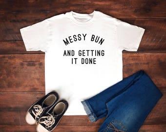 Messy bun, messy bun shirt, get it done