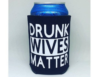 Drunk wives matter can cooler, drunk wives matter, custom can coolers, made to order can coolers, drunk wives