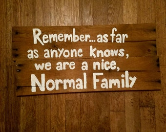 """Pallet Wood Sign/ """"Nice, Normal Family"""""""