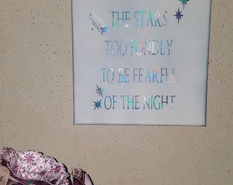 I have loved the stars too fondly to be fearful of the night, quote on Canvas, Inspirational