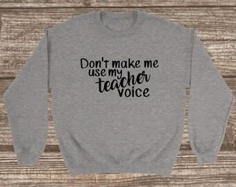 Don't Make Me Use My Teacher Voice Unisex Sweatshirt - Teacher Sweatshirt - Crew Neck Sweatshirt - Teacher Voice - Funny Teacher T-shirts