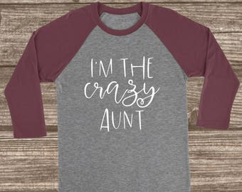 Funny Aunt 3/4 Sleeve T-Shirt - Aunt T-shirts - I'm the Crazy Aunt T-shirt - Maroon Raglans - Cute Aunt Shirts - Auntie T-shirt