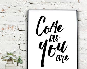 Instant Download Printable Art, Come As You Are Print  {DIGITAL PRINT}