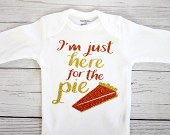 I'm just here for the pie |  thanksgiving onesie, funny onesie, baby girl onesie, fall, pie onesie, thanksgiving onesie, thanksgiving shirt