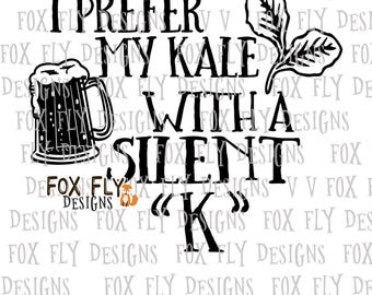 I prefer my Kale with a silent K SVG Cricut Silhouette